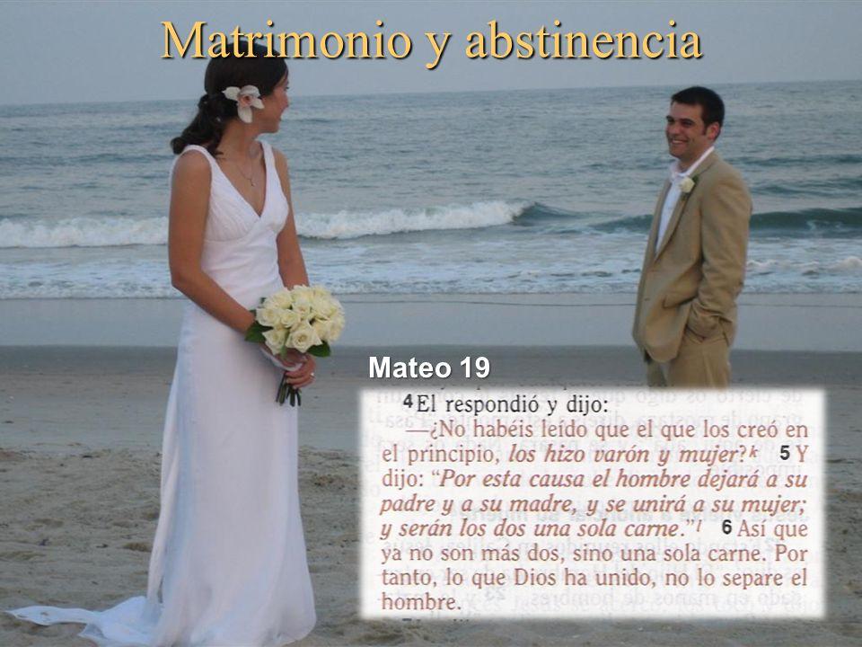 Matrimonio y abstinencia Palabras de Jesús Palabras de Jesús Matrimonio: lo que Dios ha unido (Mat.19:6)Matrimonio: lo que Dios ha unido (Mat.19:6) Divorcio: por la dureza de corazón (19:8)Divorcio: por la dureza de corazón (19:8) Origen: desde el principio no fue asíOrigen: desde el principio no fue así Matrimonio Matrimonio Dios lo establecióDios lo estableció Unidad indivisible de dos personasUnidad indivisible de dos personas Lo que Dios unió nadie tiene derecho de separarLo que Dios unió nadie tiene derecho de separar Infidelidad: único motivo para el divorcioInfidelidad: único motivo para el divorcio Excepciones: eunucos Excepciones: eunucos No todos son capaces de aceptar esta palabra, sino aquellos a quienes les está concedido (19:11)No todos son capaces de aceptar esta palabra, sino aquellos a quienes les está concedido (19:11)
