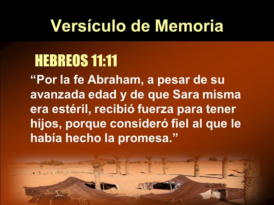 Versículo de Memoria Por la fe Abraham, a pesar de su avanzada edad y de que Sara misma era estéril, recibió fuerza para tener hijos, porque consideró
