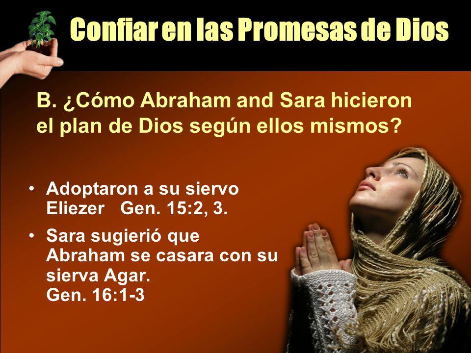 Adoptaron a su siervo Eliezer Gen. 15:2, 3. Sara sugierió que Abraham se casara con su sierva Agar. Gen. 16:1-3 B. ¿Cómo Abraham and Sara hicieron el