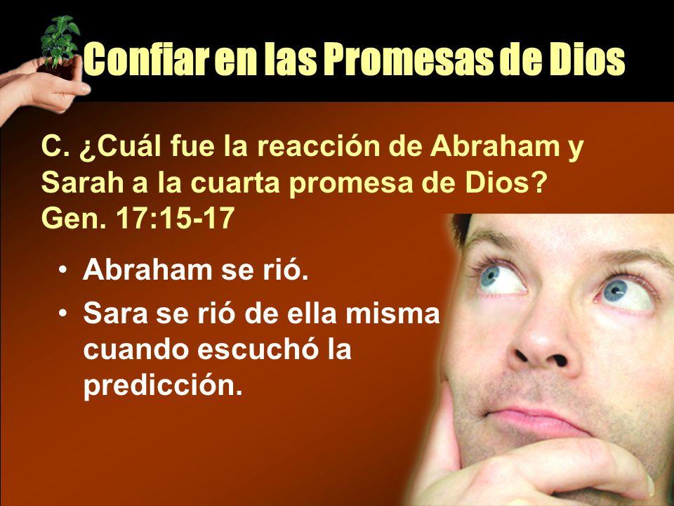 Abraham se rió. Sara se rió de ella misma cuando escuchó la predicción. C. ¿Cuál fue la reacción de Abraham y Sarah a la cuarta promesa de Dios? Gen.