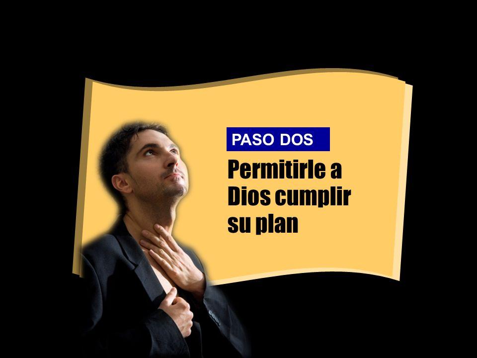 Permitirle a Dios cumplir su plan PASO DOS