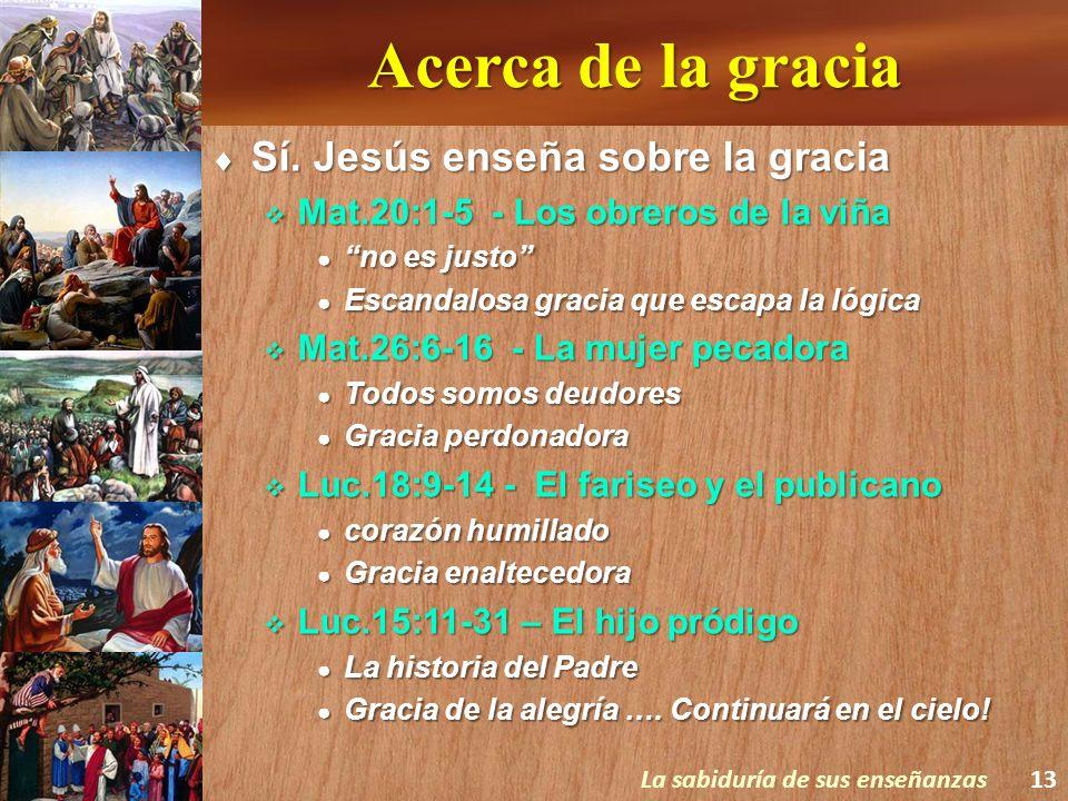 Acerca de la gracia Sí. Jesús enseña sobre la gracia Sí. Jesús enseña sobre la gracia Mat.20:1-5 - Los obreros de la viña Mat.20:1-5 - Los obreros de