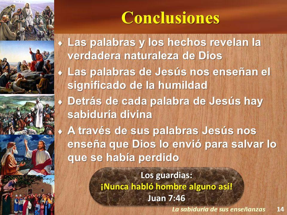 Conclusiones Las palabras y los hechos revelan la verdadera naturaleza de Dios Las palabras y los hechos revelan la verdadera naturaleza de Dios Las p