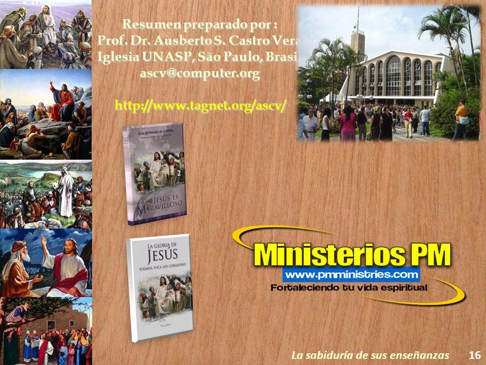 Resumen preparado por : Prof. Dr. Ausberto S. Castro Vera Iglesia UNASP, São Paulo, Brasil ascv@computer.orghttp://www.tagnet.org/ascv/ 16La sabiduría