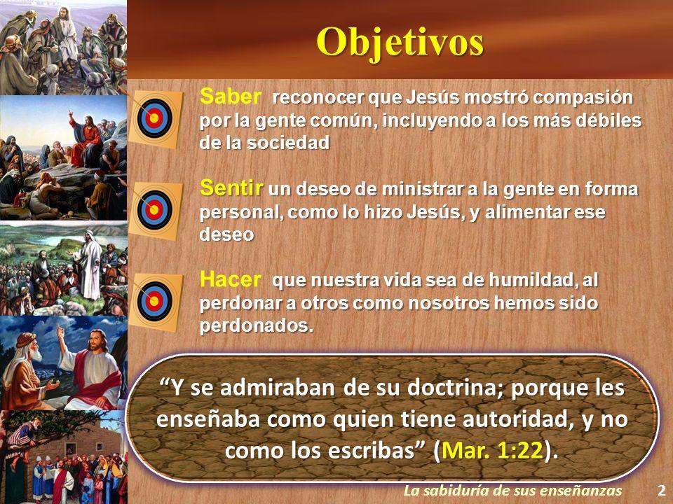 Objetivos Y se admiraban de su doctrina; porque les enseñaba como quien tiene autoridad, y no como los escribas (Mar. 1:22). reconocer que Jesús mostr