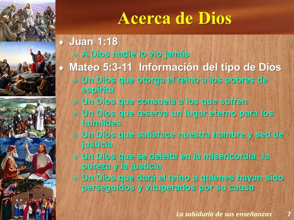 Acerca de Dios Juan 1:18 Juan 1:18 A Dios nadie lo vio jamás A Dios nadie lo vio jamás Mateo 5:3-11 Información del tipo de Dios Mateo 5:3-11 Informac