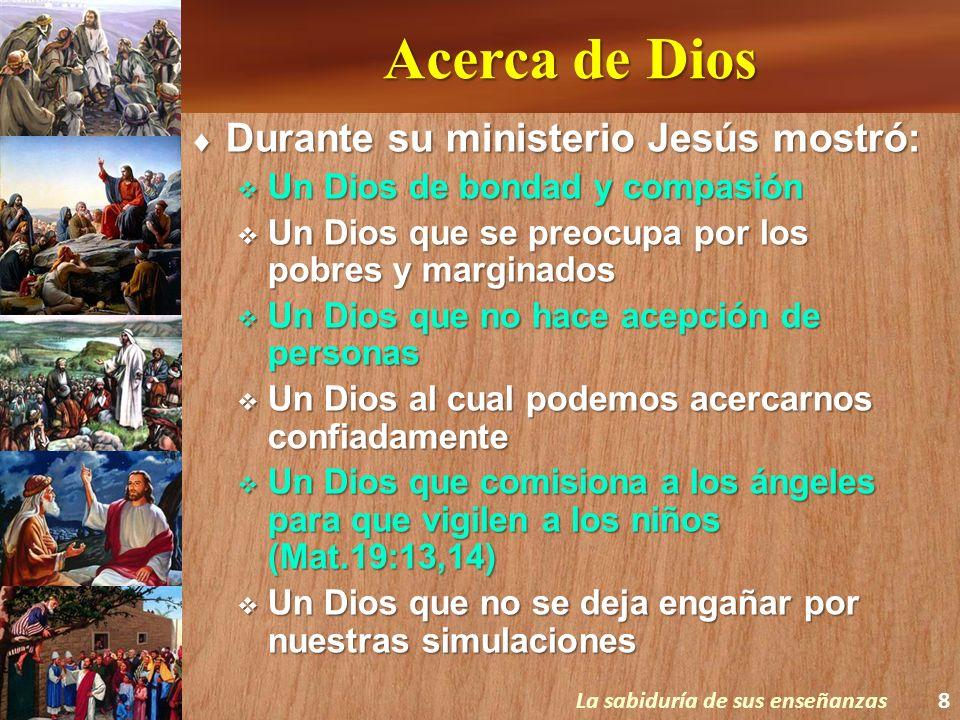 Acerca de Dios Durante su ministerio Jesús mostró: Durante su ministerio Jesús mostró: Un Dios de bondad y compasión Un Dios de bondad y compasión Un