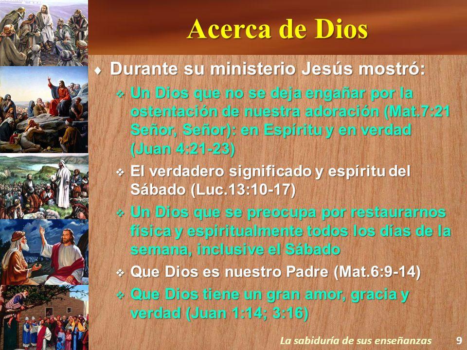 Acerca de Dios Durante su ministerio Jesús mostró: Durante su ministerio Jesús mostró: Un Dios que no se deja engañar por la ostentación de nuestra ad