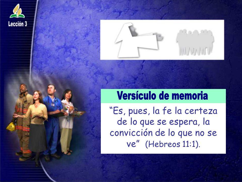 Es, pues, la fe la certeza de lo que se espera, la convicción de lo que no se ve (Hebreos 11:1).