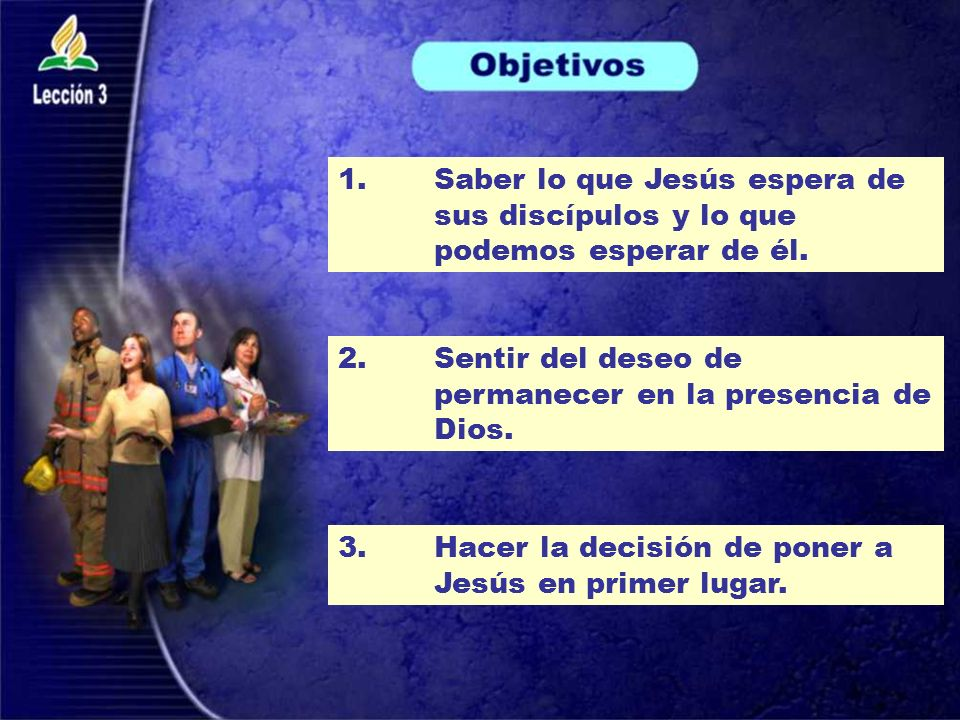 1.Saber lo que Jesús espera de sus discípulos y lo que podemos esperar de él.