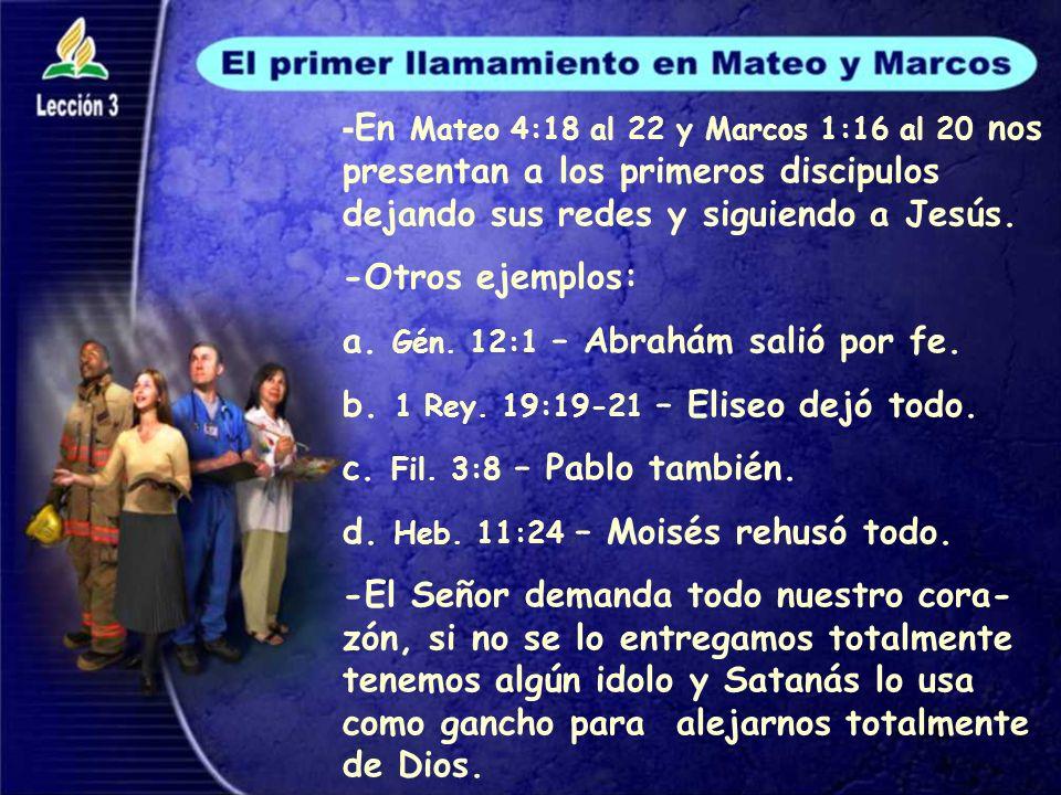- En Mateo 4:18 al 22 y Marcos 1:16 al 20 nos presentan a los primeros discipulos dejando sus redes y siguiendo a Jesús.
