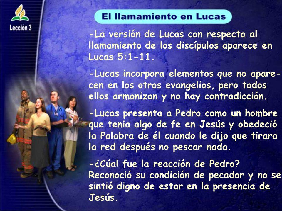 -La versión de Lucas con respecto al llamamiento de los discípulos aparece en Lucas 5:1-11.