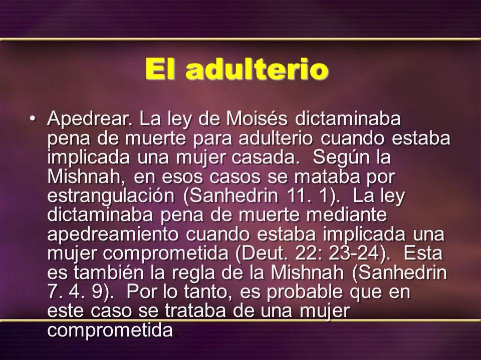 El adulterio Apedrear. La ley de Moisés dictaminaba pena de muerte para adulterio cuando estaba implicada una mujer casada. Según la Mishnah, en esos