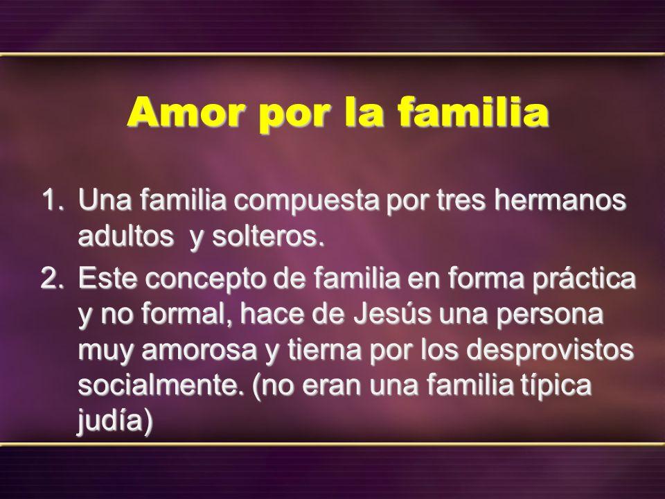 Amor por la familia 1. Una familia compuesta por tres hermanos adultos y solteros. 2. Este concepto de familia en forma práctica y no formal, hace de