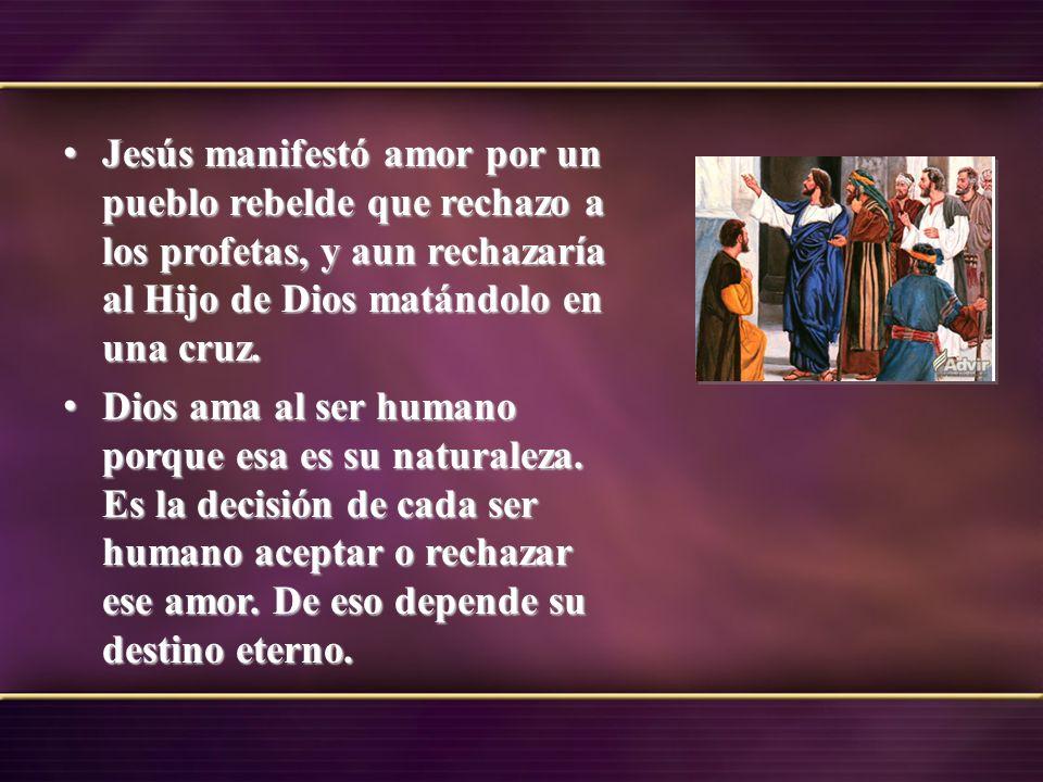 Jesús manifestó amor por un pueblo rebelde que rechazo a los profetas, y aun rechazaría al Hijo de Dios matándolo en una cruz. Jesús manifestó amor po