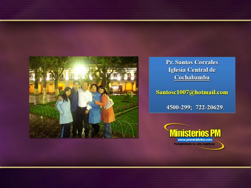 Pr. Santos Corrales Iglesia Central de Cochabamba Santosc1007@hotmail.com 4500-299; 722-20629. 4500-299; 722-20629. Pr. Santos Corrales Iglesia Centra