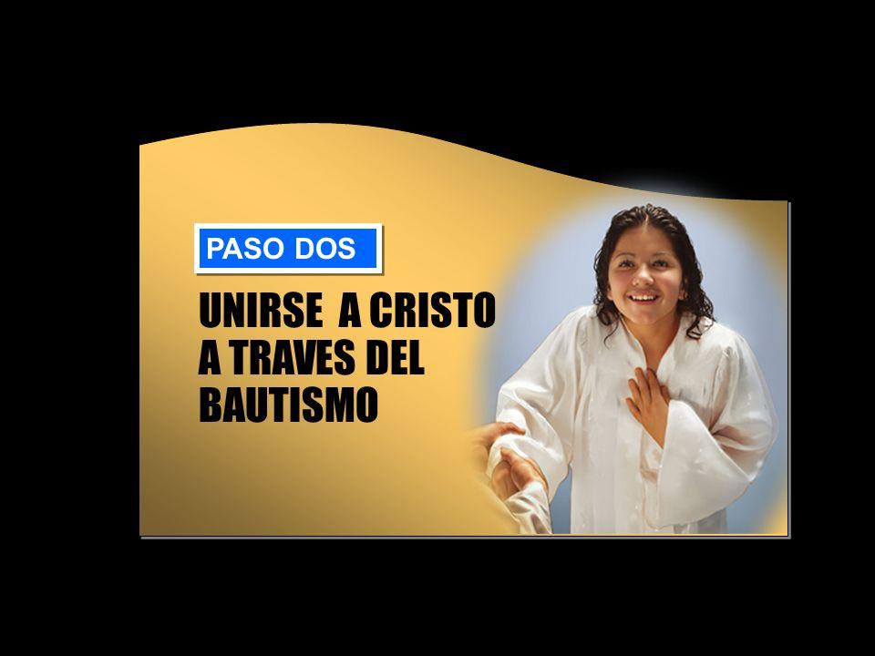 PASO DOS UNIRSE A CRISTO A TRAVES DEL BAUTISMO
