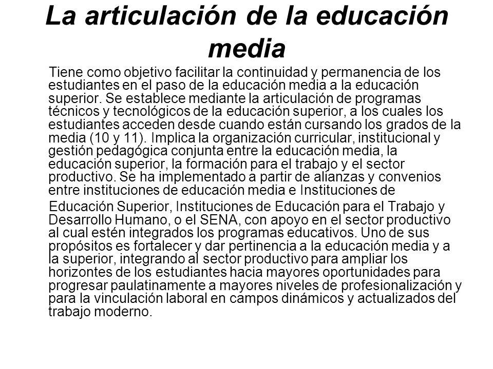 La articulación de la educación media Tiene como objetivo facilitar la continuidad y permanencia de los estudiantes en el paso de la educación media a