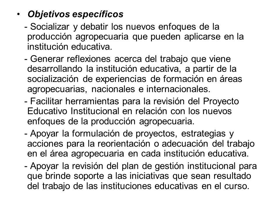 Objetivos específicos - Socializar y debatir los nuevos enfoques de la producción agropecuaria que pueden aplicarse en la institución educativa. - Gen