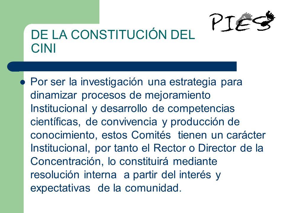 DE LA CONSTITUCIÓN DEL CINI Por ser la investigación una estrategia para dinamizar procesos de mejoramiento Institucional y desarrollo de competencias