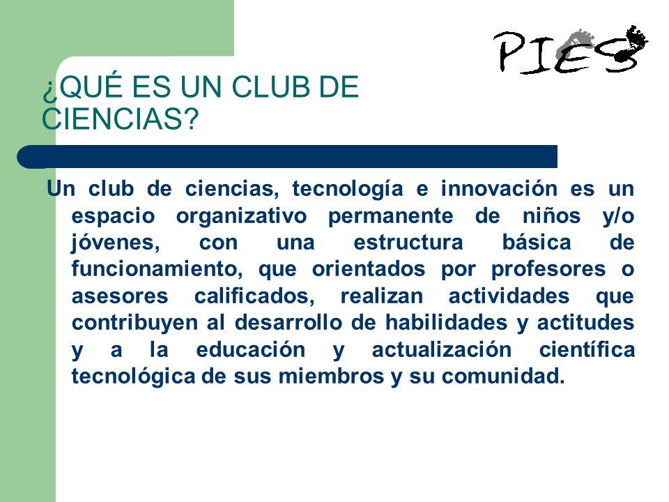 ¿QUÉ ES UN CLUB DE CIENCIAS? Un club de ciencias, tecnología e innovación es un espacio organizativo permanente de niños y/o jóvenes, con una estructu