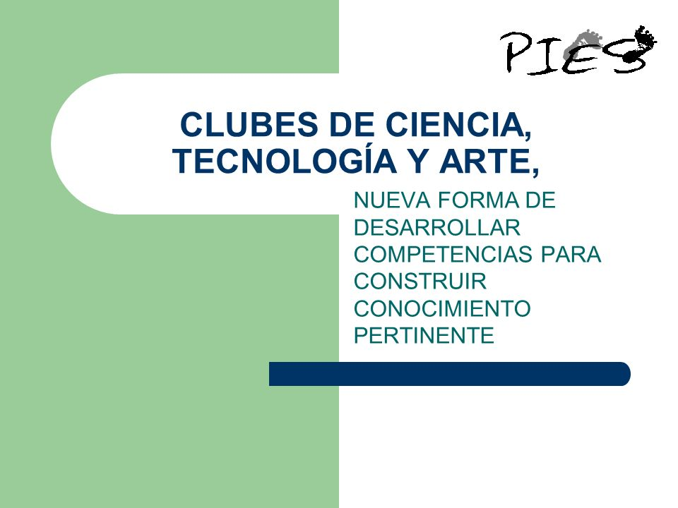 CLUBES DE CIENCIA, TECNOLOGÍA Y ARTE, NUEVA FORMA DE DESARROLLAR COMPETENCIAS PARA CONSTRUIR CONOCIMIENTO PERTINENTE