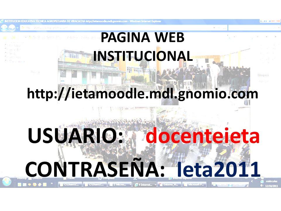 PAGINA WEB INSTITUCIONAL http://ietamoodle.mdl.gnomio.com USUARIO: docenteieta CONTRASEÑA: Ieta2011