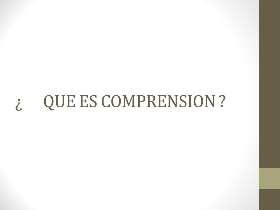 ¿QUE ES COMPRENSION ?
