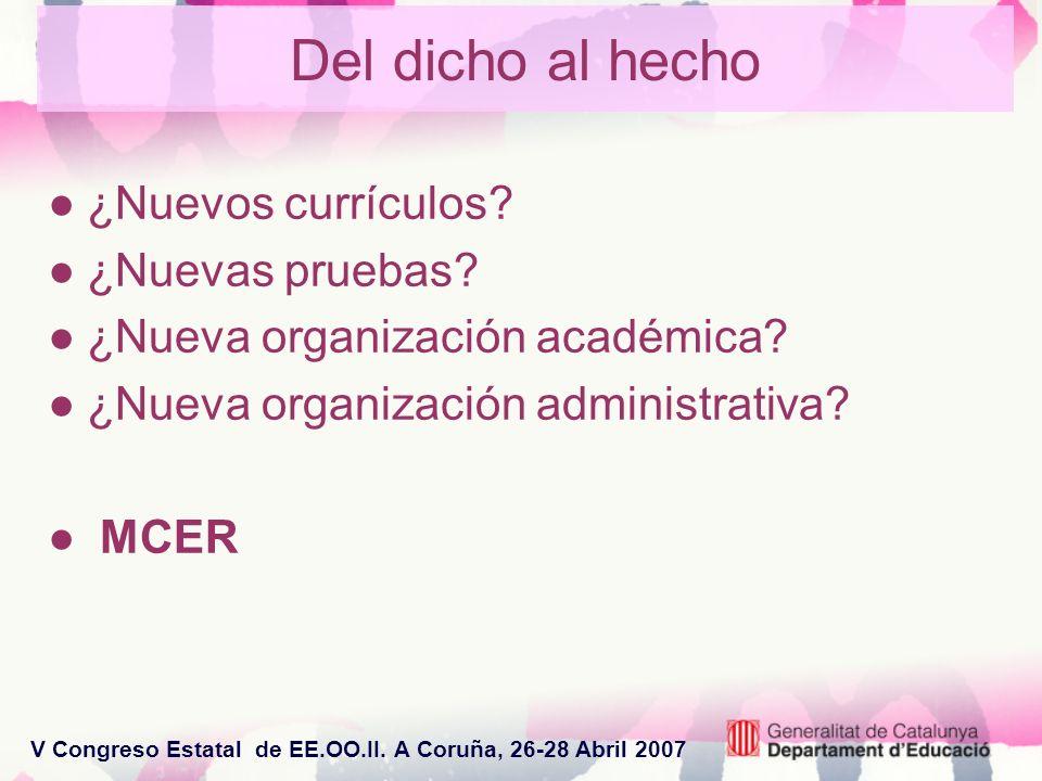 V Congreso Estatal de EE.OO.II. A Coruña, 26-28 Abril 2007 Del dicho al hecho ¿Nuevos currículos? ¿Nuevas pruebas? ¿Nueva organización académica? ¿Nue