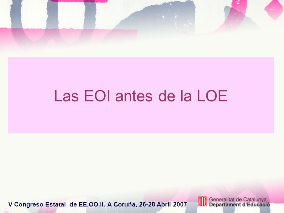V Congreso Estatal de EE.OO.II. A Coruña, 26-28 Abril 2007 Las EOI antes de la LOE