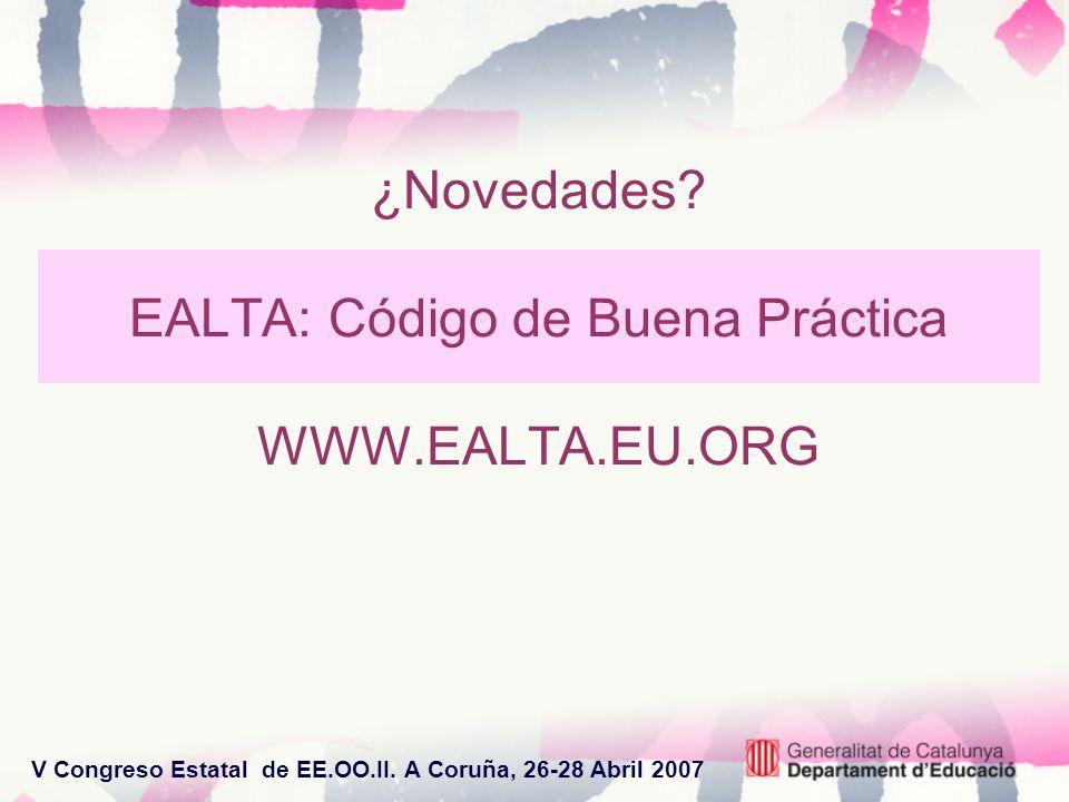 V Congreso Estatal de EE.OO.II. A Coruña, 26-28 Abril 2007 ¿Novedades? EALTA: Código de Buena Práctica WWW.EALTA.EU.ORG