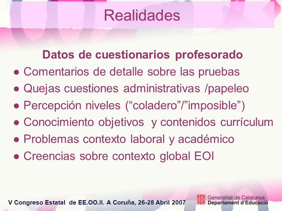 V Congreso Estatal de EE.OO.II. A Coruña, 26-28 Abril 2007 Realidades Datos de cuestionarios profesorado Comentarios de detalle sobre las pruebas Quej