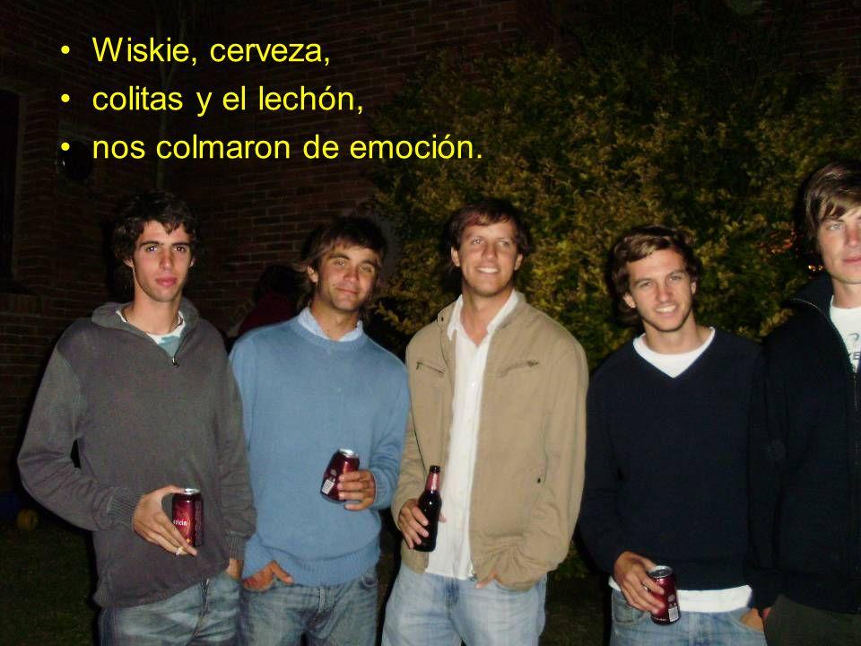 Wiskie, cerveza, colitas y el lechón, nos colmaron de emoción.