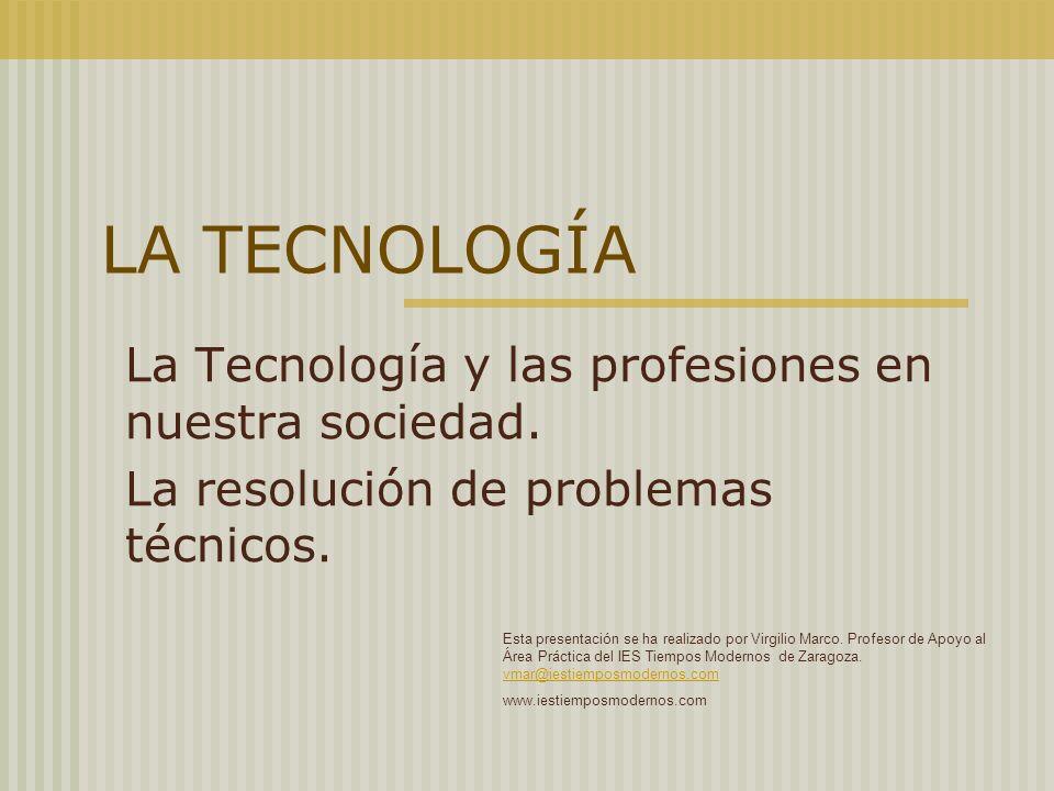 LA TECNOLOGÍA La Tecnología.La tecnología y la resolución de problemas.
