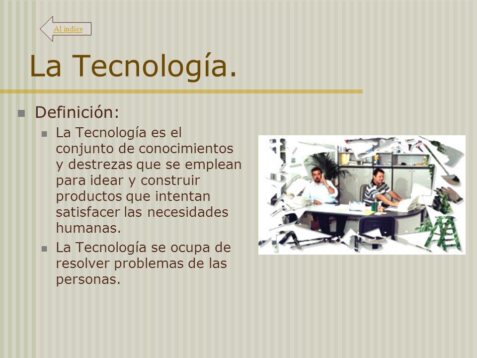 Los productos de la Tecnología La Tecnología puede generar: Objetos: herramientas, máquinas, edificios,...