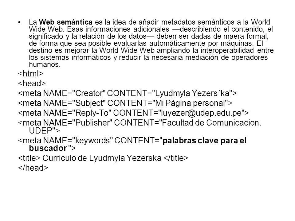 La Web semántica es la idea de añadir metadatos semánticos a la World Wide Web.