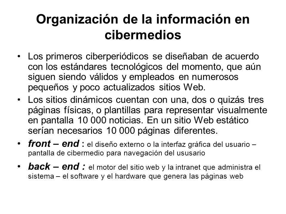 Organización de la información en cibermedios Los primeros ciberperiódicos se diseñaban de acuerdo con los estándares tecnológicos del momento, que aún siguen siendo válidos y empleados en numerosos pequeños y poco actualizados sitios Web.