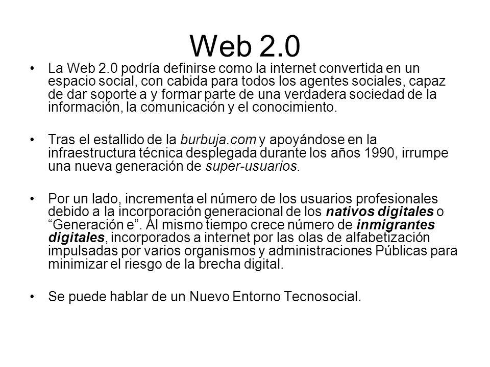 Web 2.0 La Web 2.0 podría definirse como la internet convertida en un espacio social, con cabida para todos los agentes sociales, capaz de dar soporte a y formar parte de una verdadera sociedad de la información, la comunicación y el conocimiento.