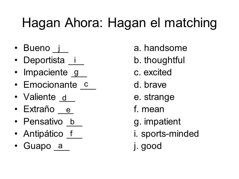 Hagan Ahora: Hagan el matching Bueno ___a. handsome Deportista ___b. thoughtful Impaciente ___c. excited Emocionante ___d. brave Valiente ___e. strang