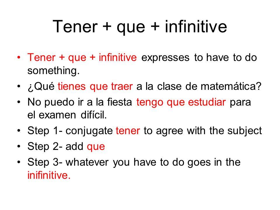 Tener + que + infinitive Tener + que + infinitive expresses to have to do something. ¿Qué tienes que traer a la clase de matemática? No puedo ir a la