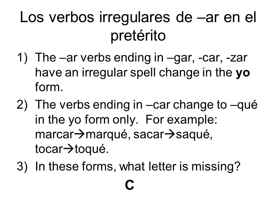 4)The verbs ending in –gar change to –gué in the yo form only.