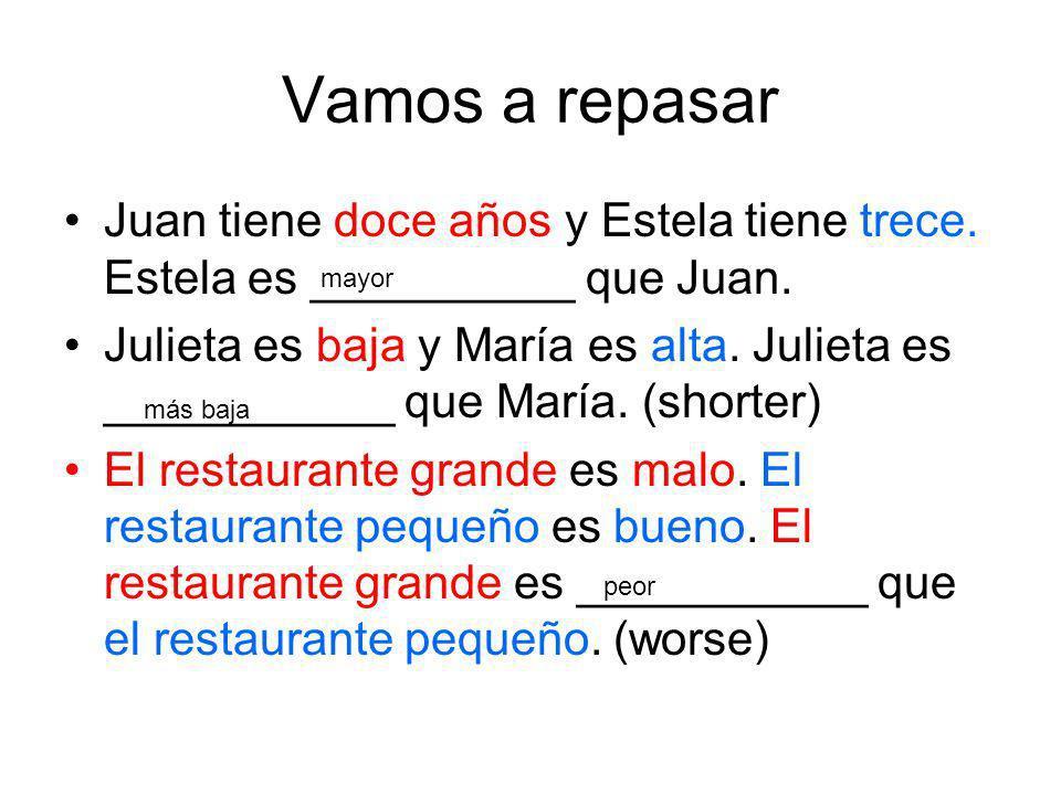 Vamos a repasar Juan tiene doce años y Estela tiene trece. Estela es __________ que Juan. Julieta es baja y María es alta. Julieta es ___________ que