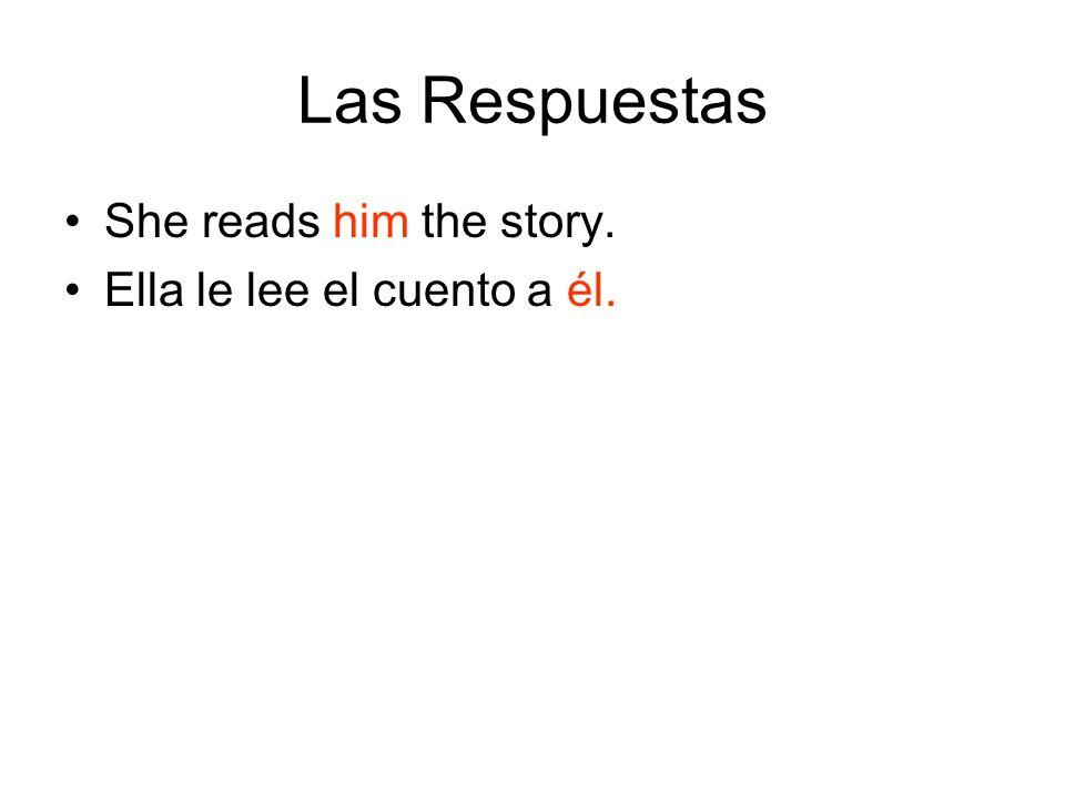 Las Respuestas She reads him the story. Ella le lee el cuento a él.