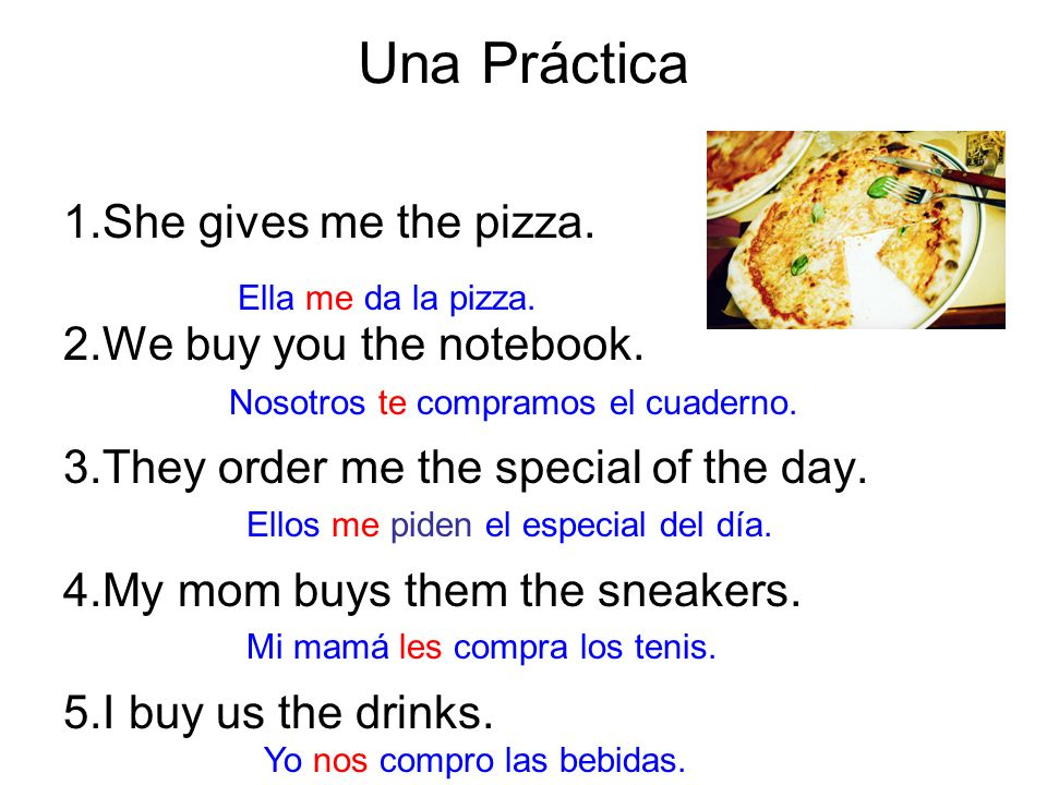 Los objetos indirectos When using an indirect object pronoun with a verb formula you have options.
