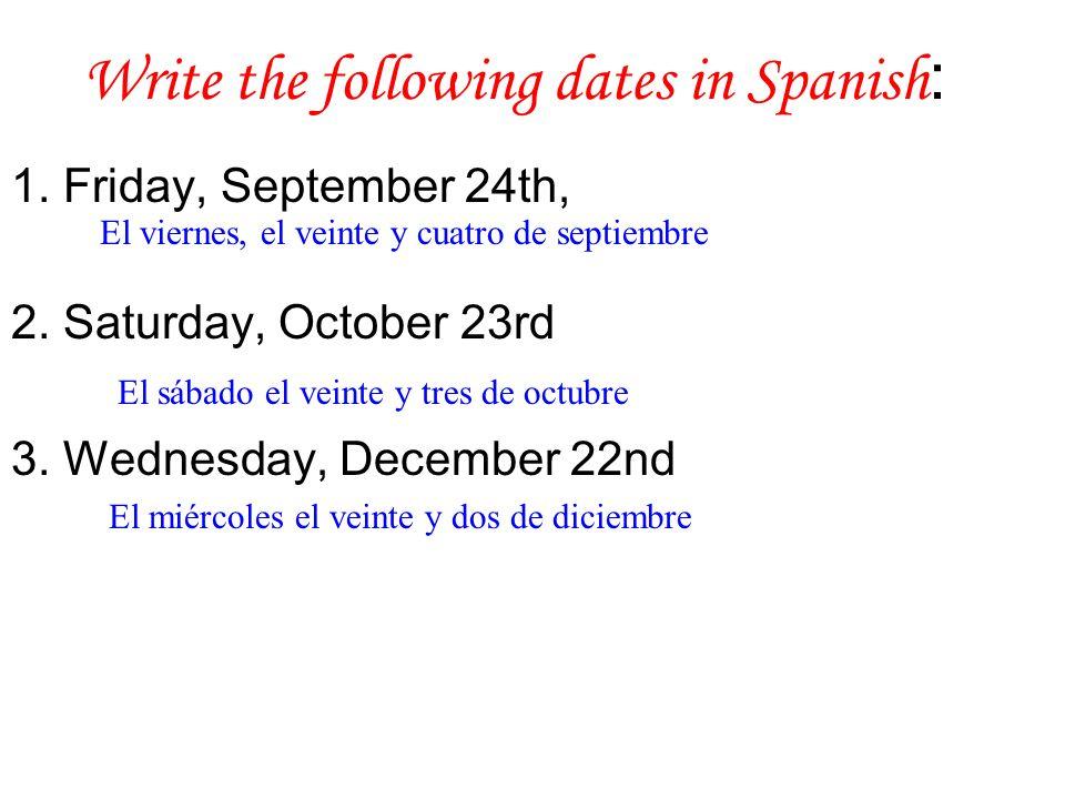 Traduzcan lo siguiente: Translate the following : 1. ¿Qué día es hoy? 2. ¿Cuál es la fecha hoy? 3. Hoy es el ocho de septiembre de 2009. 4. Mañana es