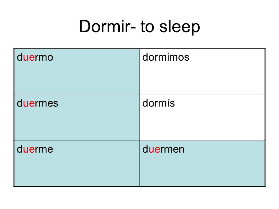 Dormir- to sleep duermodormimos duermesdormís duermeduermen
