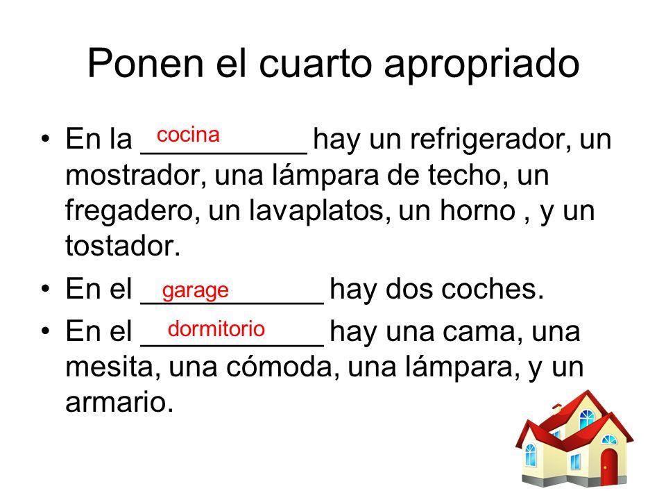 Ponen el cuarto apropriado En la __________ hay un refrigerador, un mostrador, una lámpara de techo, un fregadero, un lavaplatos, un horno, y un tosta