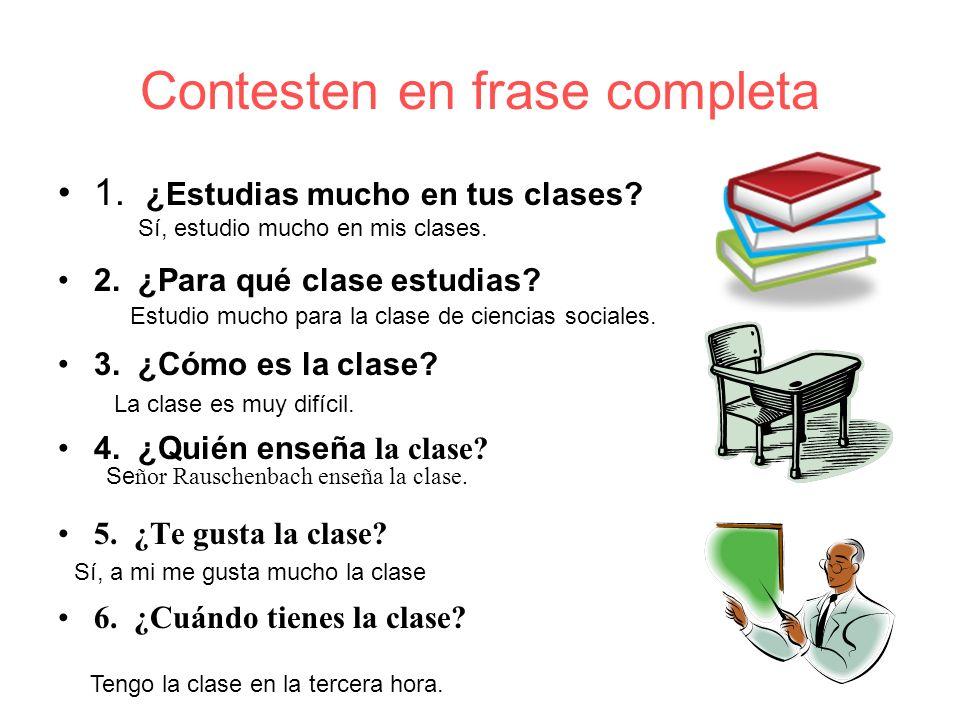 Contesten en frase completa 1.¿Estudias mucho en tus clases.