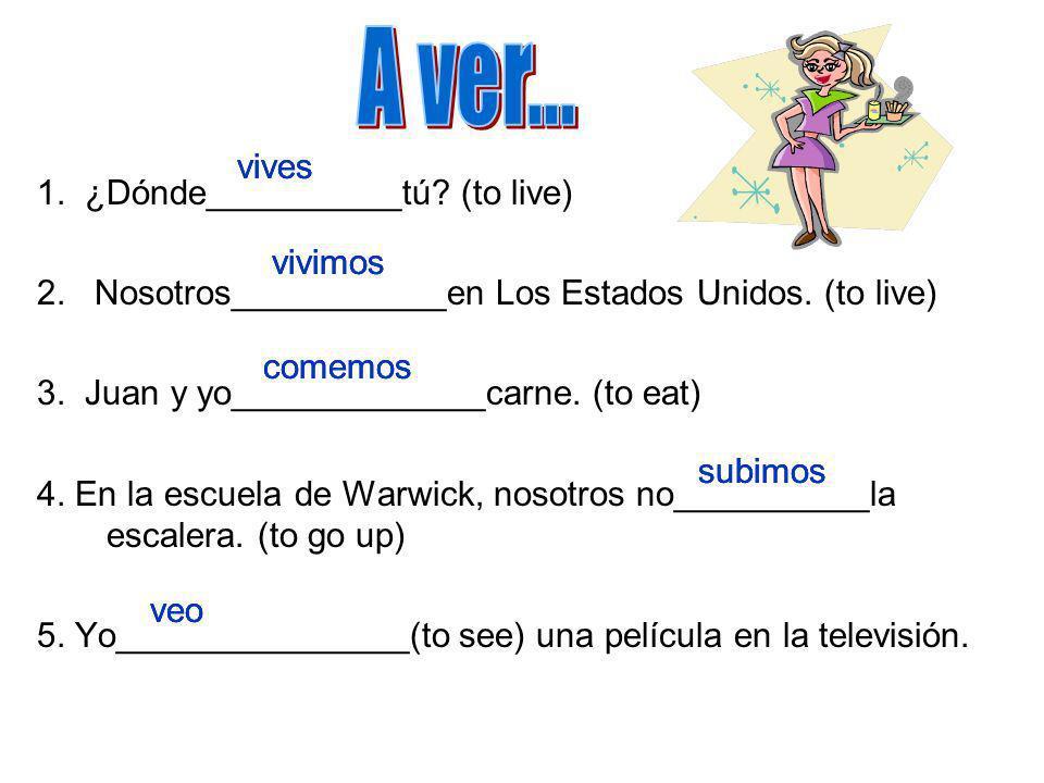 1. ¿Dónde__________tú. (to live) 2. Nosotros___________en Los Estados Unidos.