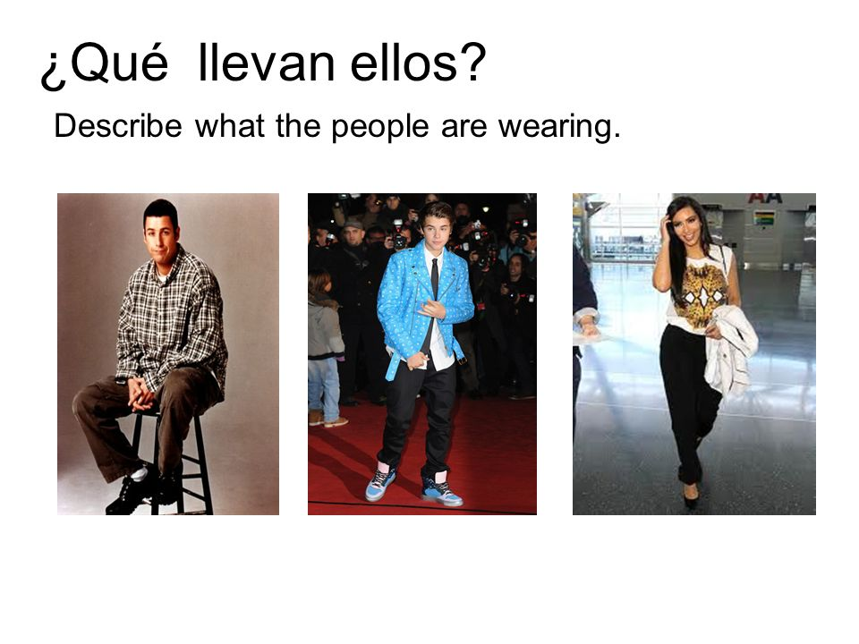¿Qué llevan ellos? Describe what the people are wearing.